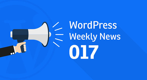 WordPress Weekly News 017: WooConf 2017, WP Elevation and much more