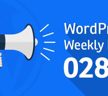 WordPress Weekly News 028: Gutenberg Boilerplate, Gutenberg 0.5.0, bbPress 2.5.13 and more!