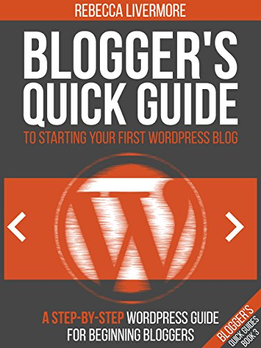 Blogger's Quick Guide to Starting Your First WordPress Blog ebook
