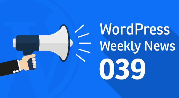 WordPress Weekly News 039: Email Marketing Takes a Shift, GoDaddy's pro Managed Hosting and More!