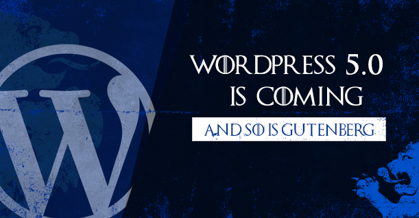 WordPress 5.0 Is Coming, and so Is Gutenberg! – Are You Ready?