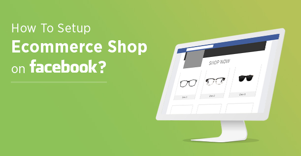 How To Set up Your Ecommerce Shop on Facebook