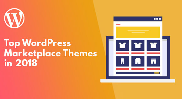 2018 Most Popular Marketplace WordPress Themes