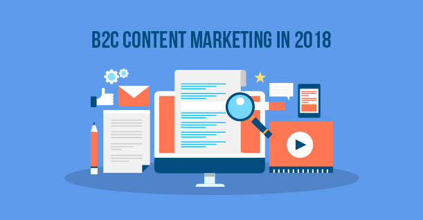 B2C Content Marketing in 2018 – Are There Shiny New Things?