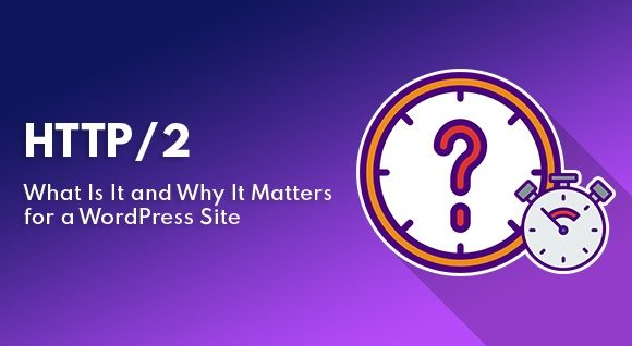 HTTP/2: What Is It and Why It Matters for a WordPress Site