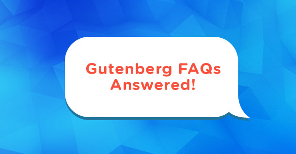 gutenberg faqs answered